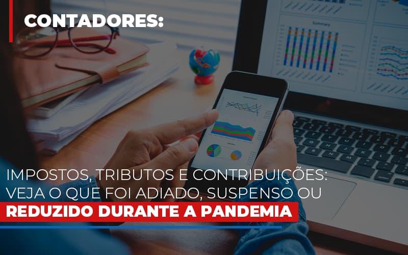 Impostos, Tributos E Contribuições: Veja O Que Foi Adiado, Suspenso Ou Reduzido Durante A Pandemia