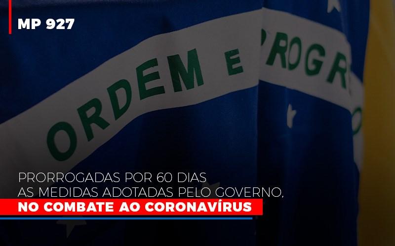 [MP 927] Prorrogadas Por 60 Dias As Medidas Adotadas Pelo Governo, No Combate Ao Coronavírus