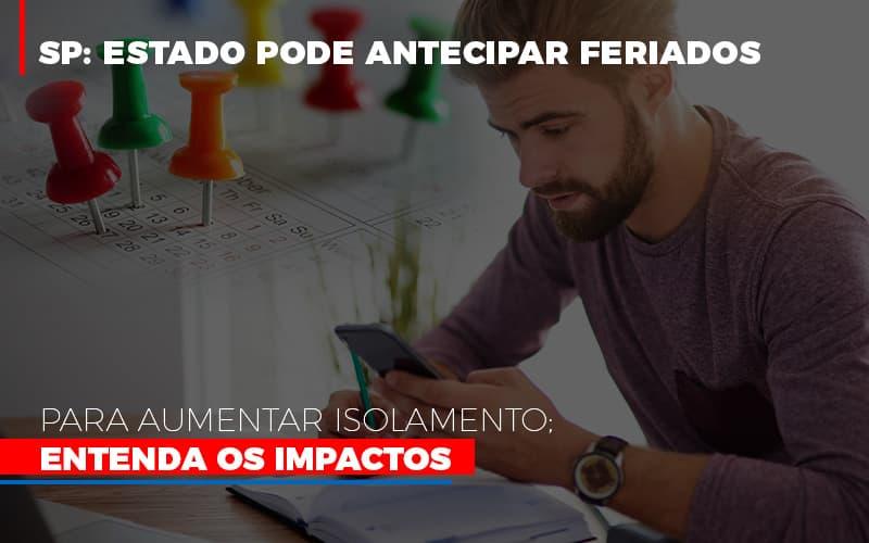SP: Estado Pode Antecipar Feriados Para Aumentar Isolamento; Entenda Os Impactos