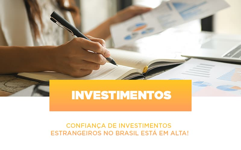 Confiança De Investimentos Estrangeiros No Brasil Está Em Alta!